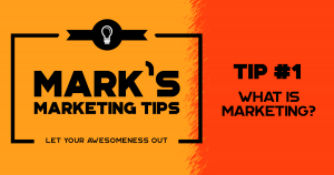 Marketing Tip: What is Marketing